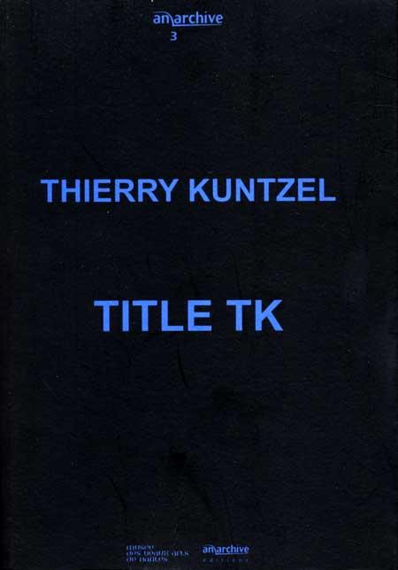 Ttle TK Thierry Kuntzel Anarchive